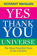 Yes Thank You Universe: The Most powerful Chant in the Universe