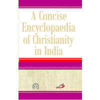 A Concise Encyclopaedia of Christanity in India