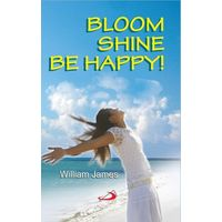 Bloom Shine Be Happy