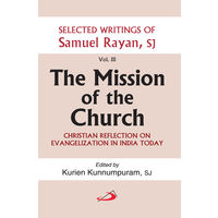 Mission Of the Church- Selected Writings Of Samuel Rayan- III