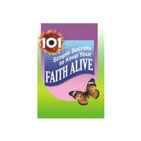 101 Simple Secrets to Keep Your Faith Alive
