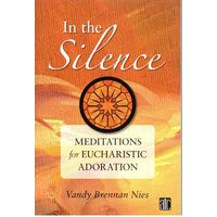 In the Silence, Meditation for Eucharistic Adoration