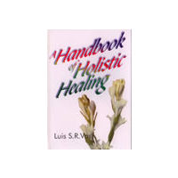 Handbook of Holistic Healing, A