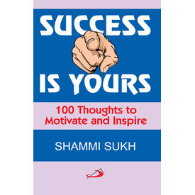 Success is Yours- 100 Thoughts to Motivate and Inspire