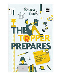 The Topper Prepares: True Stories Of Those Who Cracked The Jee