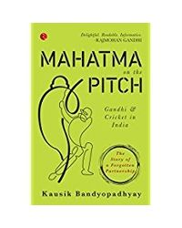 Mahatma On The Pitch: Gandhi And Cricket In India
