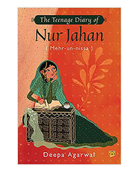 The Teenage Diary Of Nur Jahan{ Mehr- Un- Nissa}