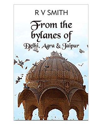 From The Bylanes Of- Delhi, Agra & Jaipur