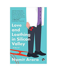 Love And Loathing In Silicon Valley: A Novel