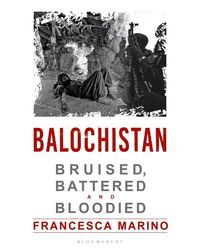 Balochistan: Bruised, Battered and Bloodied