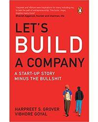Let's Build a Company: A Start- up Story Minus the Bullshit