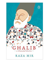 Ghalib: A Thousand Desires