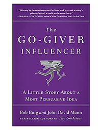 The Go- Giver Influencer: A Little Story About A Most Persuasive Idea