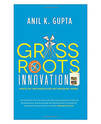 Grassroots Innovation: Minds On The Margin Are Not Marginal Minds