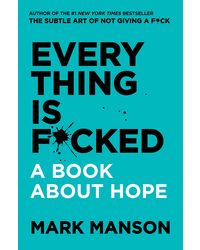 Everything Is F* cked: A Book About Hope