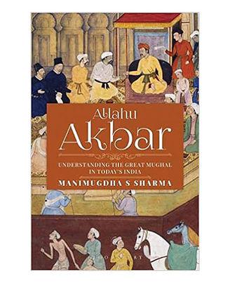 Allahu Akbar: Understanding The Great Mughal In Today s India