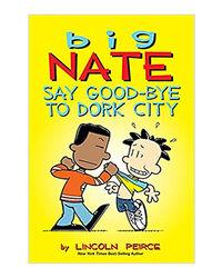 Big Nate: Say Good- Bye To Dork City