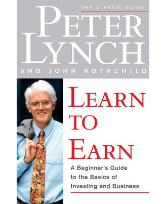 Learn To Earn: A Beginner s Guide To The Basics Of Investing And Business