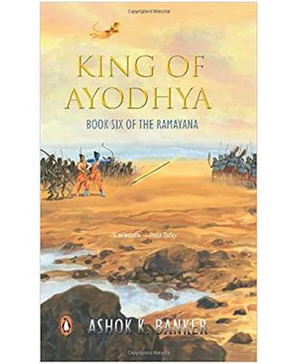 King Of Ayodhya: Book Six Of Ramayana