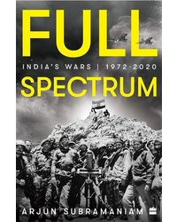 Full Spectrum: India'S Wars, 1972- 2020