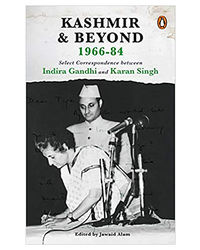Kashmir And Beyond 1966- 84: Select Correspondence Between Indira Gandhi And Karan Singh