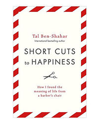 Short Cuts To Happiness: How I Found The Meaning Of Life From A Barber