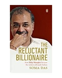 The Reluctant Billionaire: How Dilip Shanghvi Became The Richest Self- Made Indian