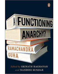 A Functioning Anarchy? : Essays For Ramachandra Guha