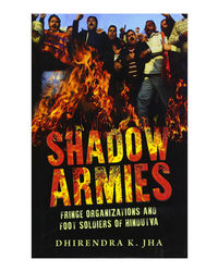 Shadow Armies: Fringe Organizations And Foot Soldiers Of Hindutva