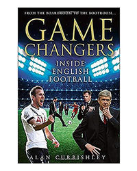 Game Changers: Inside English Football- From The Boardroom To The Bootroom
