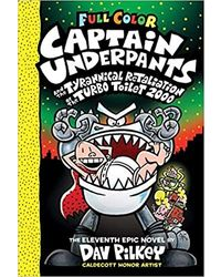 Captain Underpants# 11: Captain Underpants And The Tyrannical Retaliation Of The Turbo Toilet 2000