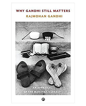 Why Gandhi Still Matters: An Appraisal Of The Mahatma s Legacy