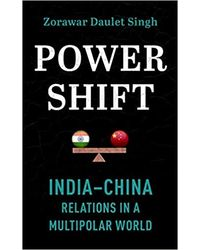 Powershift: India– China Relations in a Multipolar World