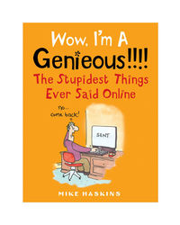 Wow I'M A Genieous! ! ! ! : The Stupidest Things Ever Said Online