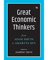 Great Economic Thinkers: From Adam Smith To Amartya Sen