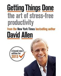 Getting Things Done: The Art of Stress- free Productivity