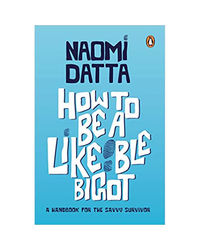 How To Be A Likeable Bigot: A Handbook For The Savvy Survivor