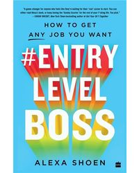 # Entry Level Boss: How To Get Any Job You Want