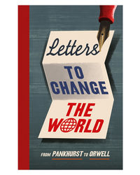 Letters To Change The World: From Pankhurst To Orwell