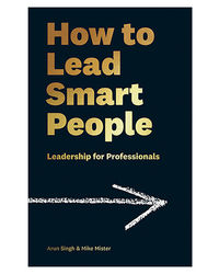 How To Lead Smart People: Leadership For Professionals