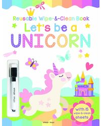 Lets Be A Unicorn: Reusable Wipe & Clean Activity Book