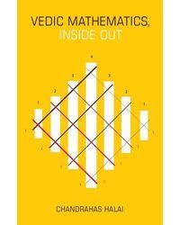 Vedic Mathematics Inside Out