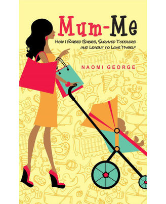 Mum- Me: How I Raised Babies, Survived Toddlers And Learnt To Love Myself