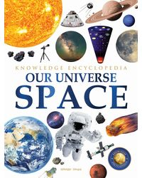 Space- Our Universe: Knowledge Encyclopedia For Children