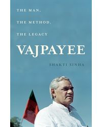 Vajpayee: The Man, The Method, The Legacy