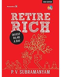 Retire Rich: Invest Rs. 40 A Day: New Edition