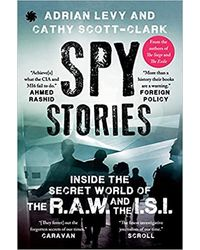 SPY STORIES: Inside the Secret World of the R. A. W. and the I. S. I.
