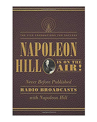 Napoleon Hill is On The Air! : The Five Foundations For Success