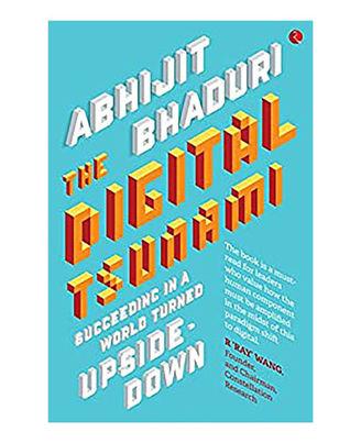 The Digital Tsunami: Succeeding In A World Turned Upside- Down
