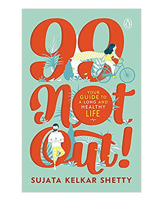 99 Not Out! : Your Guide To A Long And Healthy Life